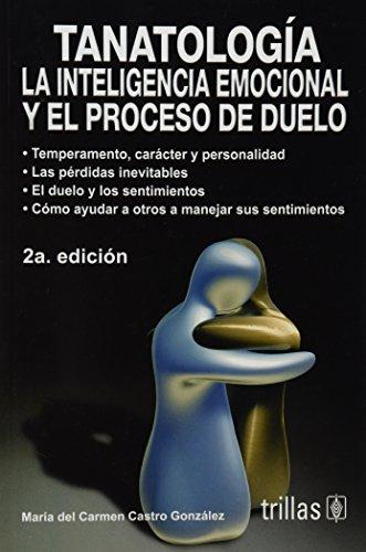 9789682480140: Tanatologia / Tanatology: La inteligencia emocional y el proceso de duelo / Emotinal Intelligence and Grief Process (Spanish Edition)