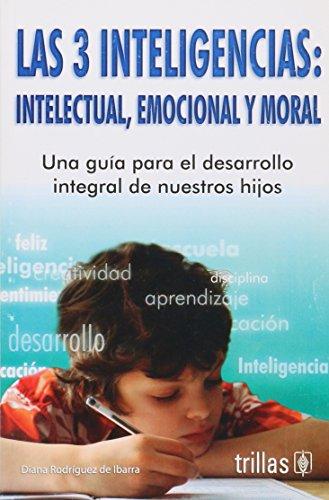 9789682480270: Las 3 inteligencias, intelectual, emocional y moral/ The 3 Intelligence, Intellectual, Emotional, and Moral: Una guia para el desarrollo integral de nuestros hijos (Spanish Edition)