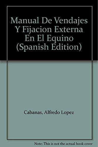 9789682480836: Manual De Vendajes Y Fijacion Externa En El Equino