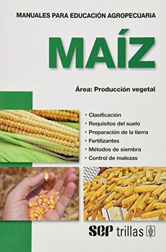 9789682481017: Maiz/ Corn: Area, Producccion Vegetal 10 (Manuales Para Educacion Agropecuaria) (Spanish Edition)