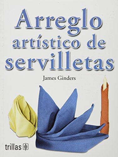 Arreglo artistico de servilletas / A Guide: Ginders, James