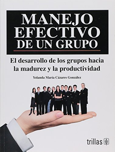 Manejo efectivo de un grupo/ Effective management: Gonzalez, Yolanda Maria