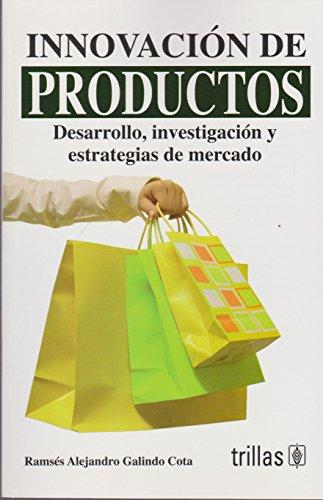 Innovacion De Productos Desarrollo, Investigacion Y Estrategia: Cota, Ramses Alejandro