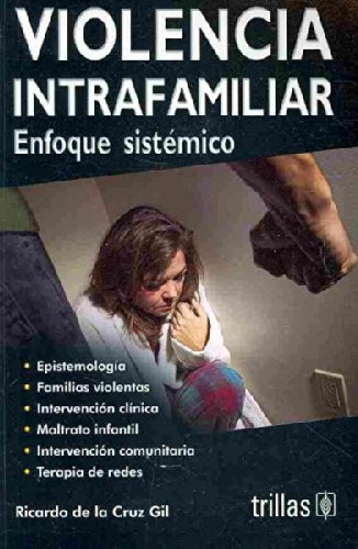 Violencia intrafamiliar/ Domestic Violence: Enfoque sistemico/ Systemic: Gil, Ricardo De