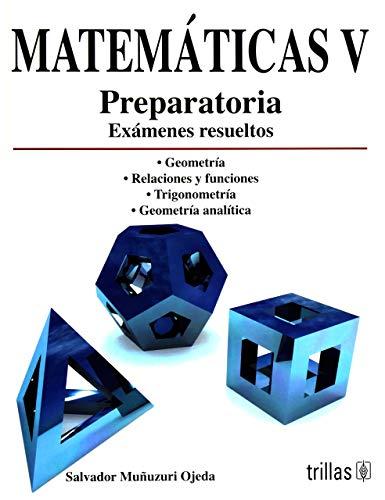 9789682481581: Matematicas V/ Mathematics V: Preparatoria, Examenes Resueltos/ Answers to (Spanish Edition)