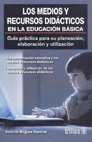 9789682481673: Los Medios Y Recursos Didacticos En La Educacion Basica: Guia Practica Para Su Planeacion,Elaboracion Y Utilizacion