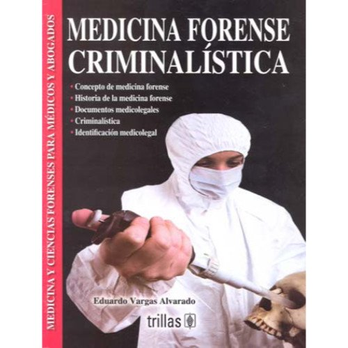 Medicina forense criminalistica/Criminal Forensic Medicine (Medicina Y: Eduardo Vargas Alvarado