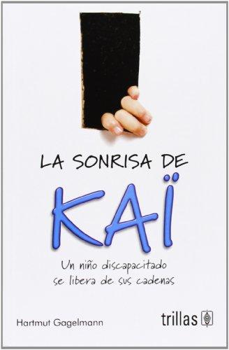 9789682482472: La sonrisa de Kai / Kai's Smile: Un niño discapacitado se libera de sus cadenas / A Disabled Child Is Released from Their Chains (Spanish Edition)