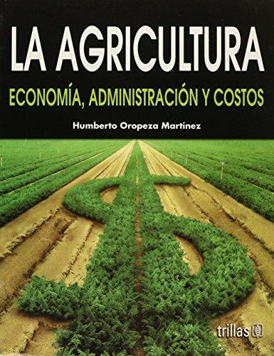 9789682482571: La agricultura / Agriculture: Economia, Administracion Y Costos / Economy, Administration and Costs (Spanish Edition)