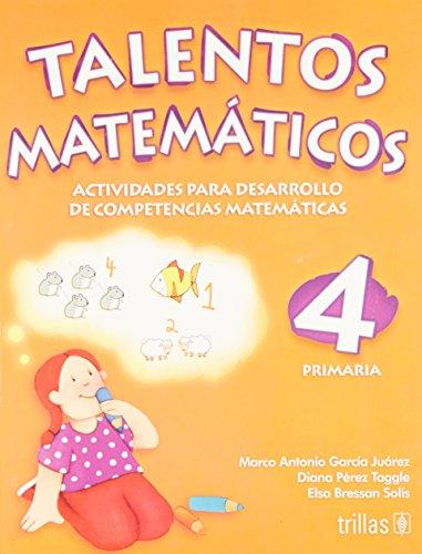 Talentos matematicos 4 Primaria/ Mathematic Talents 4th: Juarez, Marco Antonio