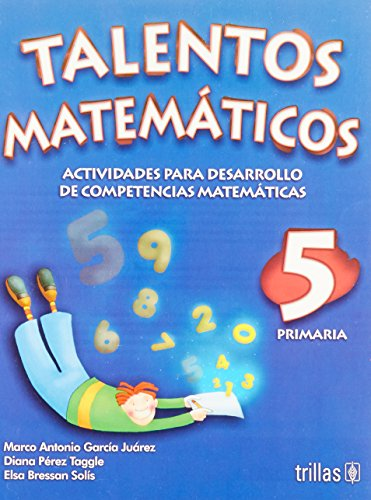 Talentos Matematicos 5 Primaria/ Mathematic Talents 5th: Juarez, Marco Antonio