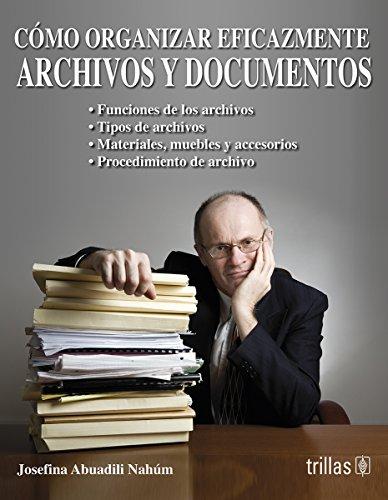Como organizar eficazmente archivos y documentos/ How: Nahum, Josefina Abuadili