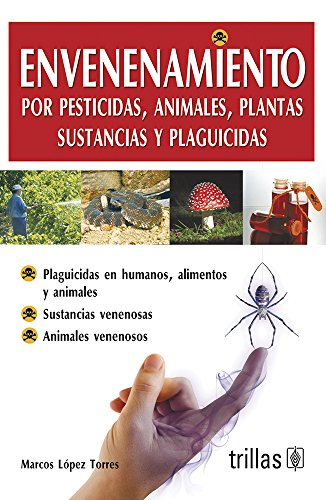 Envenenamiento/ Poisoning: Por Pesticidas, Animales, Plantas, Sustancias: Torres, Marcos Lopez