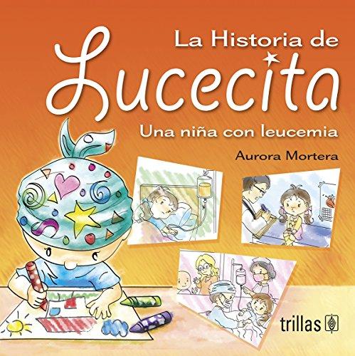 9789682485152: La Historia De Lucecita/ The Story of Lucecita: Una Nina Con Leucemia/ a Girl With Leukemia (Spanish Edition)