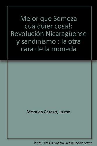 9789682606472: Mejor que Somoza cualquier cosa!: Revolución Nicaragüense y sandinismo : la otra cara de la moneda