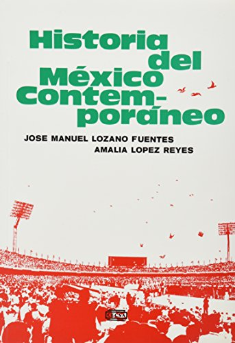 HISTORIA DEL MEXICO CONTEMPORANEO: LOZANO FUENTES, JOSE