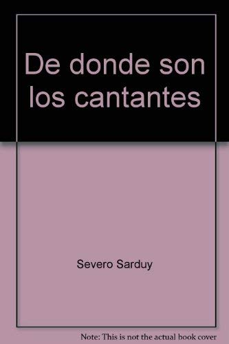 De donde son los cantantes (Serie del volador) (Spanish Edition): Sarduy, Severo