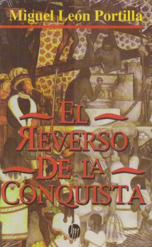 El reverso de la conquista (Culturas Basicas: Portilla, Miguel Leon