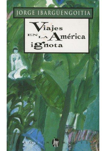 9789682703270: Viajes en la América ignota (Obras de Jorge Ibarguengoitia / Works of Jorge Ibarguengoitia)