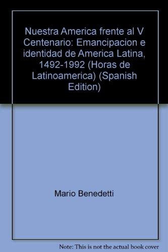 Nuestra America frente al V Centenario: Emancipacion e identidad de America Latina, 1492-1992 (...