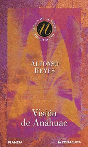 Visión de Anáhuac: REYES, Alfonso
