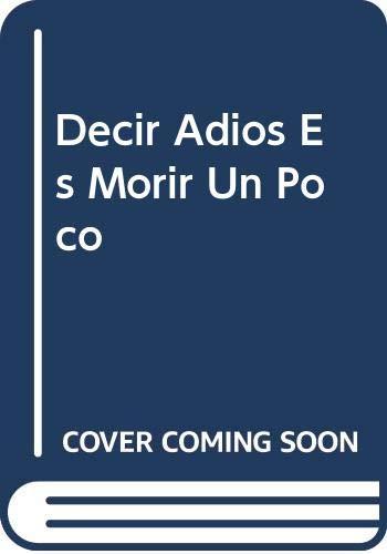 9789682709821: Decir Adios Es Morir Un Poco (Spanish Edition)