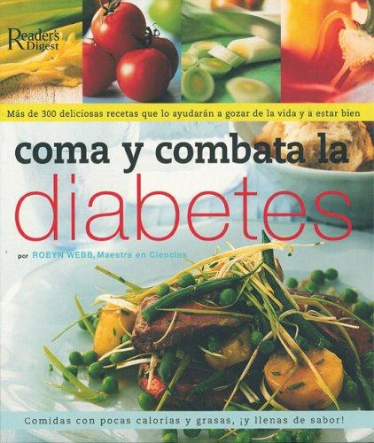 Como y Combata la Diabetes: Mas de 300 Deliciosas Recetas que lo Atudaran a Gozar de laVida y a ...
