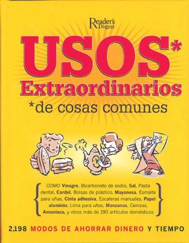 Usos Extraordinarios de Cosas Comunes: 2,198 Modos de Ahorrar Dinero y Tiempo: Editors of Reader's ...