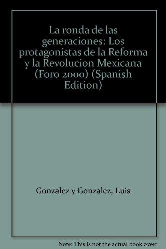 9789682901997: La ronda de las generaciones: Los protagonistas de la Reforma y la Revolución Mexicana (Foro 2000) (Spanish Edition)