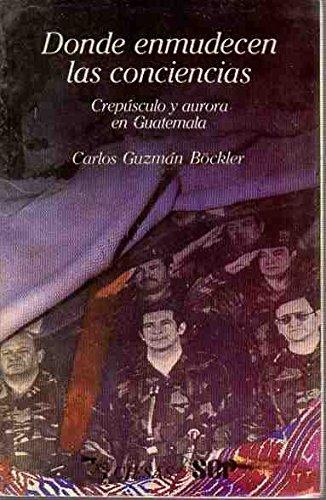 9789682904967: Donde enmudecen las conciencias: Crepúsculo y aurora en Guatemala (Frontera) (Spanish Edition)