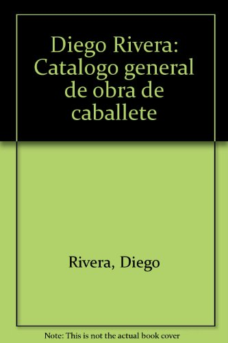 9789682906404: Diego Rivera: Catalogo general de obra de caballete (Spanish Edition)