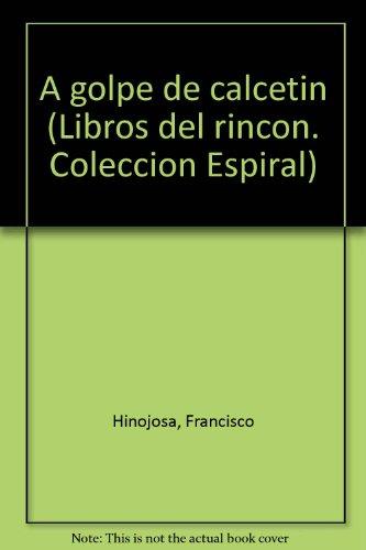 9789682911729: A golpe de calcetín (Libros del rincón. Colección Espiral) (Spanish Edition)