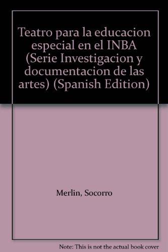 9789682915253: Teatro para la educacion especial en el INBA (Serie Investigacion y documentacion de las artes) (Spanish Edition)