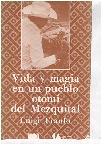 Vida y Magia En Un Pueblo Otomi Del Mezquital: Tranfo, Luigi w/trans.by Hernandez, Alejandra Ma. A.