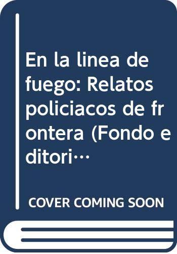 9789682928895: En la línea de fuego: Relatos policiacos de frontera (Fondo editorial tierra adentro) (Spanish Edition)