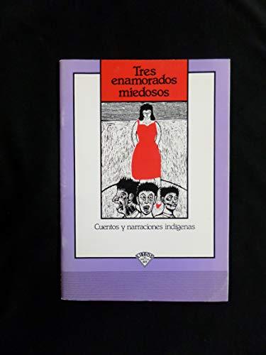 9789682929380: Tres Enamorados Miedosos (Cuentos y narraciones indigenas)