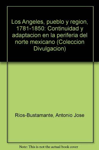 Los Angeles, Pueblo Y Region, 1781-1850: Continuidad: Rios-Bustamante, Antonio Jose