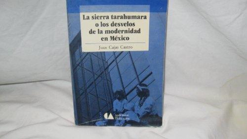 La Sierra Tarahumara o los desvelos de la Modernidad en México. Prólogo Roger Bartra....