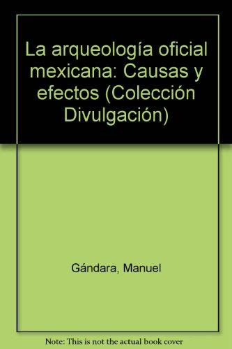 9789682937699: La arqueologia oficial mexicana: Causas y efectos (Coleccion Divulgacion) (Spanish Edition)