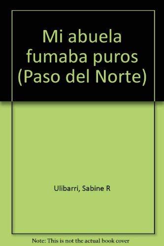 Mi abuela fumaba puros (Paso del Norte): Sabine R Ulibarri