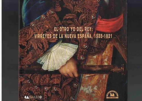 9789682952425: El otro yo del rey: Virreyes de la Nueva España, 1535-1821 (Spanish Edition)