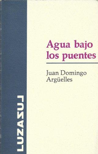 Agua bajo los puentes (Luzazul) (Spanish Edition): Juan Domingo Arguelles