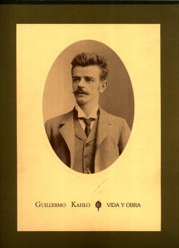 Guillermo Kahlo: Vida y Obra: Fotografo, 1872-1941: Catalogo Ilustrado: Angeles Gonz?lez de Ramos (...