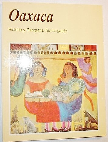 Oaxaca Historia y Geografia Tercer grado: Anselmo Arellanes Meixueiro