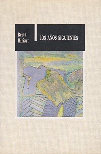 Anos siguientes, los (Spanish Edition) - Hiriart, Berta