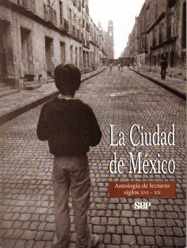 9789682987373: La Ciudad De México, Antología De Lecturas, Siglos XVI-XX (Biblioteca Para la Actualizacion del Maestro)