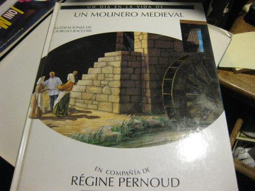 Un Dia En La Vida De Un Molinero Medieval: regine pernoud