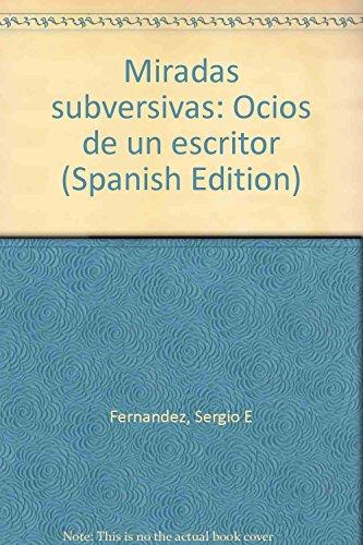 Miradas subversivas: Ocios de un escritor (Spanish: Fernandez, Sergio E