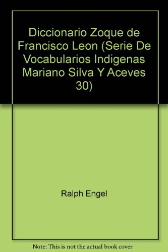 Diccionario Zoque de Francisco Leon (Serie De Vocabularios Indigenas Mariano Silva Y Aceves 30): ...