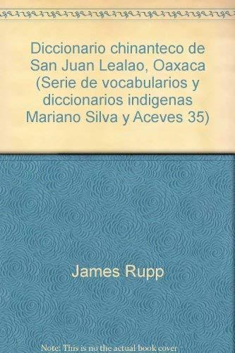 Diccionario Chinanteco de San Juan Lealao, Oaxaca: Rupp, James E., and Rupp, Nadine
